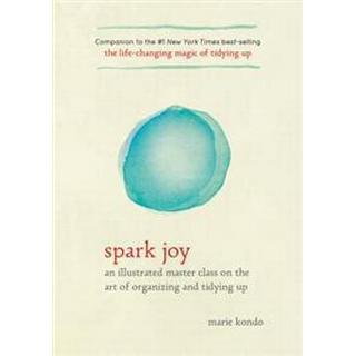 Spark Joy: An Illustrated Master Class on the Art of Organizing and Tidying Up (Inbunden, 2016), Inbunden