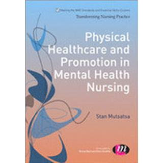 Physical Healthcare and Promotion in Mental Health Nursing (Häftad, 2015), Häftad