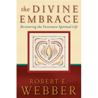 divine embrace recovering the passionate spiritual life