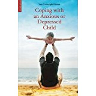 Coping with an Anxious or Depressed Child: A Guide for Parents and Carers (Coping with (Oneworld))