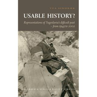 Usable History: representations of Yugoslavia s difficult past from 1945 to 2002, Hæfte