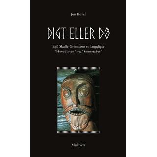 """Digt eller dø: Egil Skalle-Grimssøns to langdigte """"Hovedløsen"""" og """"Sønnetabet"""", Hardback"""