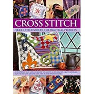 Cross Stitch: Everything You Need to Know to Master a Decorative Craft, with 600 Easy-to-Follow Charts and Step-by-Step Photographs