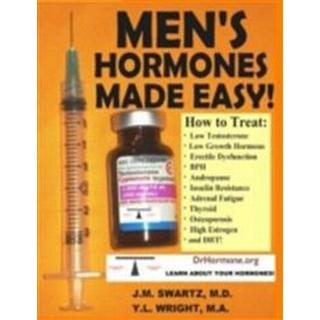 Men's Hormones Made Easy!: How to Treat Low Testosterone, Low Growth Hormone, Erectile Dysfunction, BPH, Andropause, Insulin Resistance, Adrenal Fatigue, Thyroid, Osteoporosis, High Estrogen, and DHT! (E-bok, 2015)