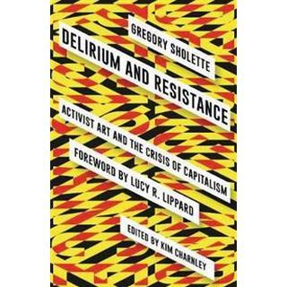 Delirium and Resistance: Activist Art and the Crisis of Capitalism (Häftad, 2017)