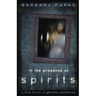 In the Presence of Spirits: A True Story of Ghostly Visitations (Häftad, 2012)