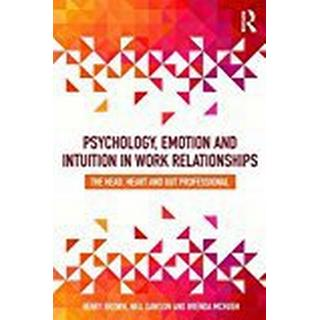 Psychology, Emotion and Intuition in Work Relationships: The Head, Heart and Gut Professional