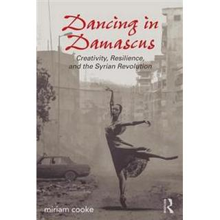 Dancing in Damascus: Creativity, Resilience, and the Syrian Revolution (Häftad, 2016)