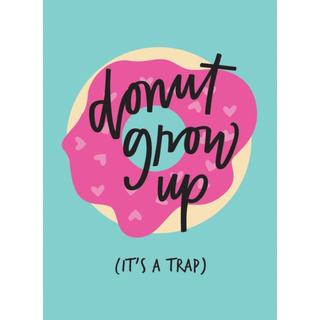 Don't Grow Up; It's a Trap: Inspiring Quotes and Funny Statements to Stave off Adulthood (Gift)