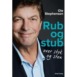 Rub og stub over stok og sten: Ole Stephensens erindringer (Indbundet, 2018)