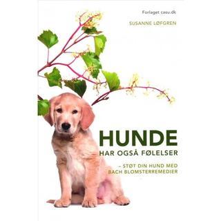 Hunde har også følelser: støt din hund med Bach blomsterremedier (Hæfte, 2018)