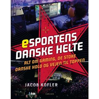 Esportens danske helte: alt om gaming, de store danske hold og vejen til toppen (E-bog, 2018)