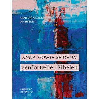 Anna Sophie Seidelin genfortæller Bibelen (E-bog, 2019)