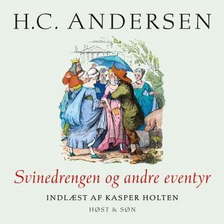 Svinedrengen og andre eventyr, indlæst af Kasper Holten (Lydbog MP3, 2018)
