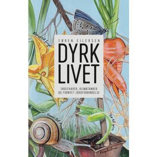 Dyrk livet: Skolehaver, klimatanker og fornyet jordforbindelse (E-bog, 2019)