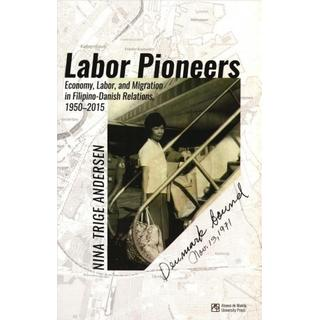 Labor Pioneers: Economy, Labor, and Migration in Filipino-Danish Relations 1950-2015 (Hæfte, 2019)