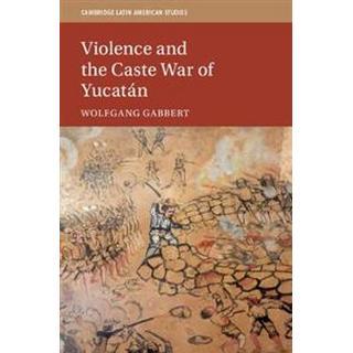 Violence and the Caste War of Yucatan (Hardback, 2019)