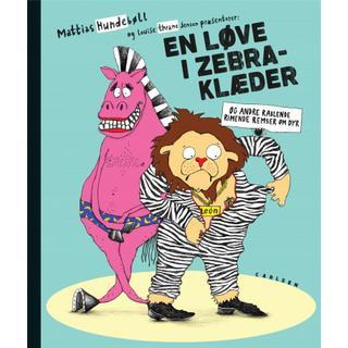 En løve i zebraklæder: og andre rablende, rimende remser om dyr (Indbundet, 2019)