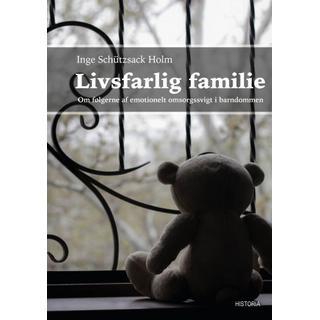 Livsfarlig familie: Om følgerne af emotionelt omsorgssvigt i barndommen (Hæfte, 2019)