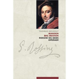 Manden bag masken: Rossini og hans operaer