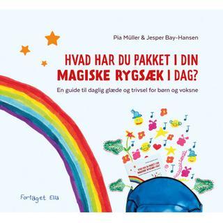 Hvad har du pakket i din magiske rygsæk i dag?: En guide til daglig glæde og trivsel for børn og voksne