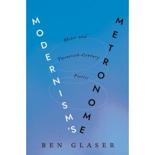 Modernism's Metronome: Meter and Twentieth-Century Poetics (Bog, Hardback)