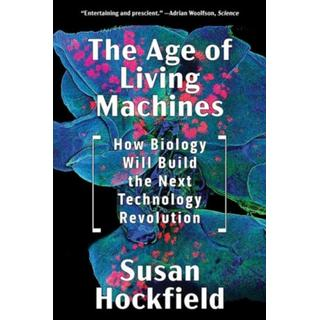 The Age of Living Machines: How Biology Will Build the... (Bog, Paperback / softback)