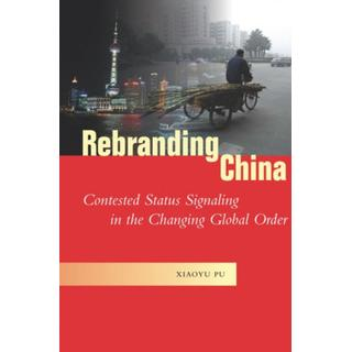 Rebranding China: Contested Status Signaling in the... (Bog, Hardback)