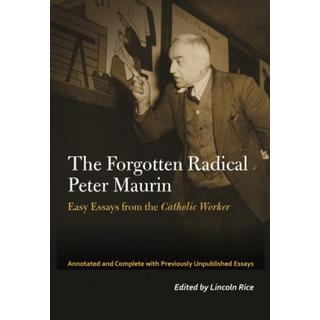The Forgotten Radical Peter Maurin: Easy Essays from the... (Bog, Hardback)
