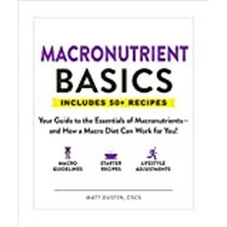 Macronutrient Basics: Your Guide to the Essentials of... (Bog, Paperback / softback)