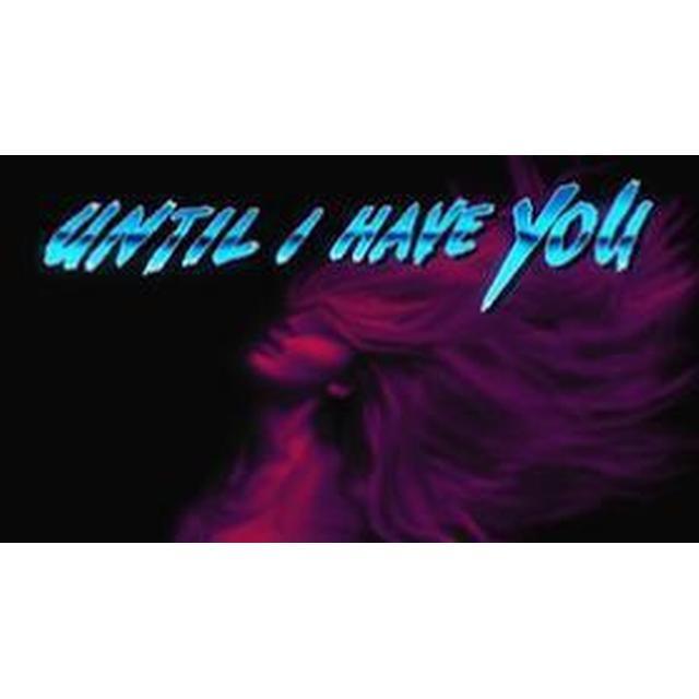 Until I Have You