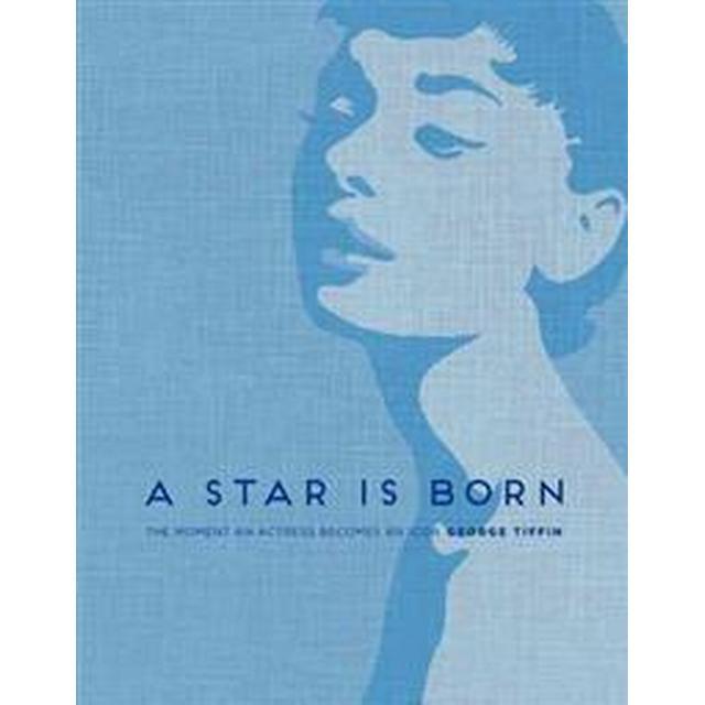 A Star Is Born: The Moment an Actress Becomes an Icon (Inbunden, 2016), Inbunden