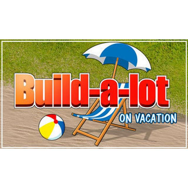 Build A Lot 6: On Vacation