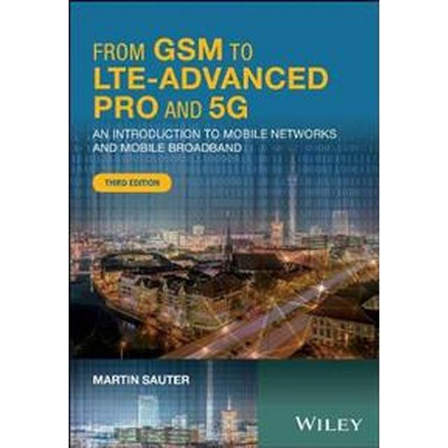 From GSM to Lte-Advanced Pro and 5g: An Introduction to Mobile Networks and Mobile Broadband, Hardback