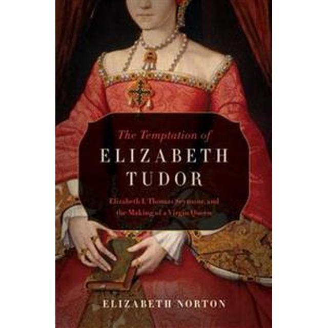 The Temptation of Elizabeth Tudor: Elizabeth I, Thomas Seymour, and the Making of a Virgin Queen, Hæfte