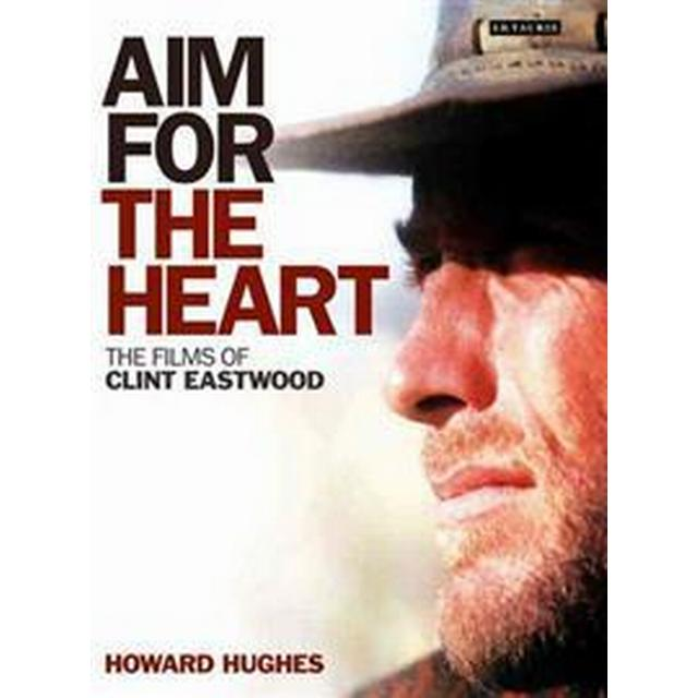 Aim for the Heart: The Films of Clint Eastwood, Hardback