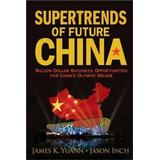 Supertrends Bøger SUPERTRENDS OF FUTURE CHINA: BILLION DOLLAR BUSINESS OPPORTUNITIES FOR CHINA'S OLYMPIC DECADE